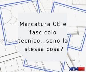 Marcatura CE e fascicolo tecnico sono la stessa cosa?